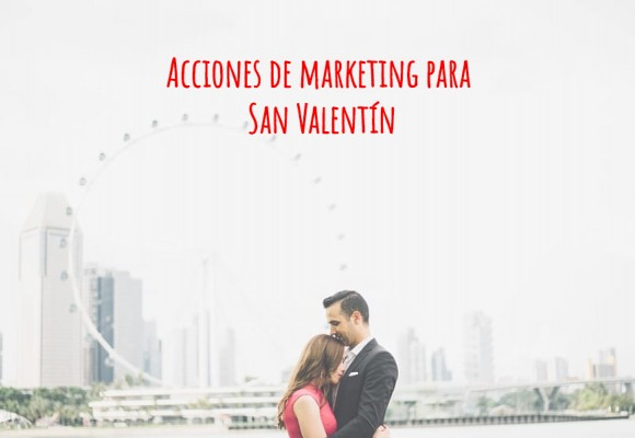 Acciones de marketing para San Valentín