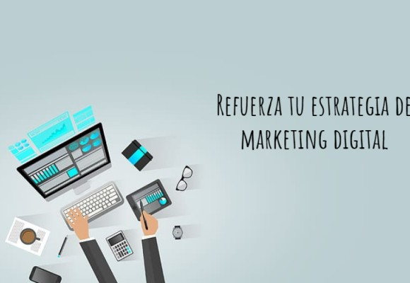 Refuerza tu estrategia de marketing digital
